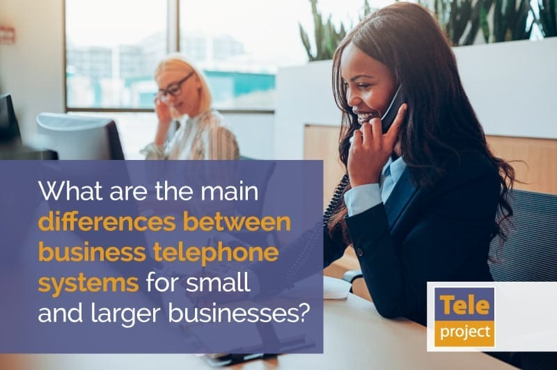 What are the main differences between business telephone systems for small and larger businesses?